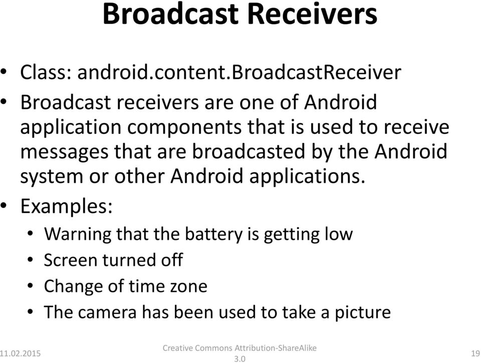 used to receive messages that are broadcasted by the Android system or other Android