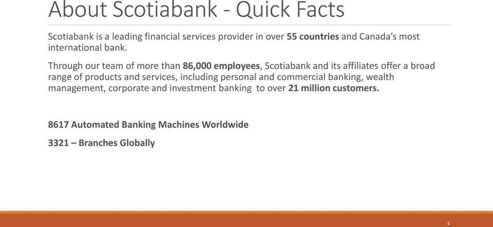 Through our team of more than 86,000 employees, Scotiabank and its affiliates offer a broad range of products and