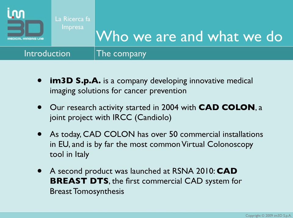 with CAD COLON, a joint project with IRCC (Candiolo) As today, CAD COLON has over 50 commercial installations in EU, and is