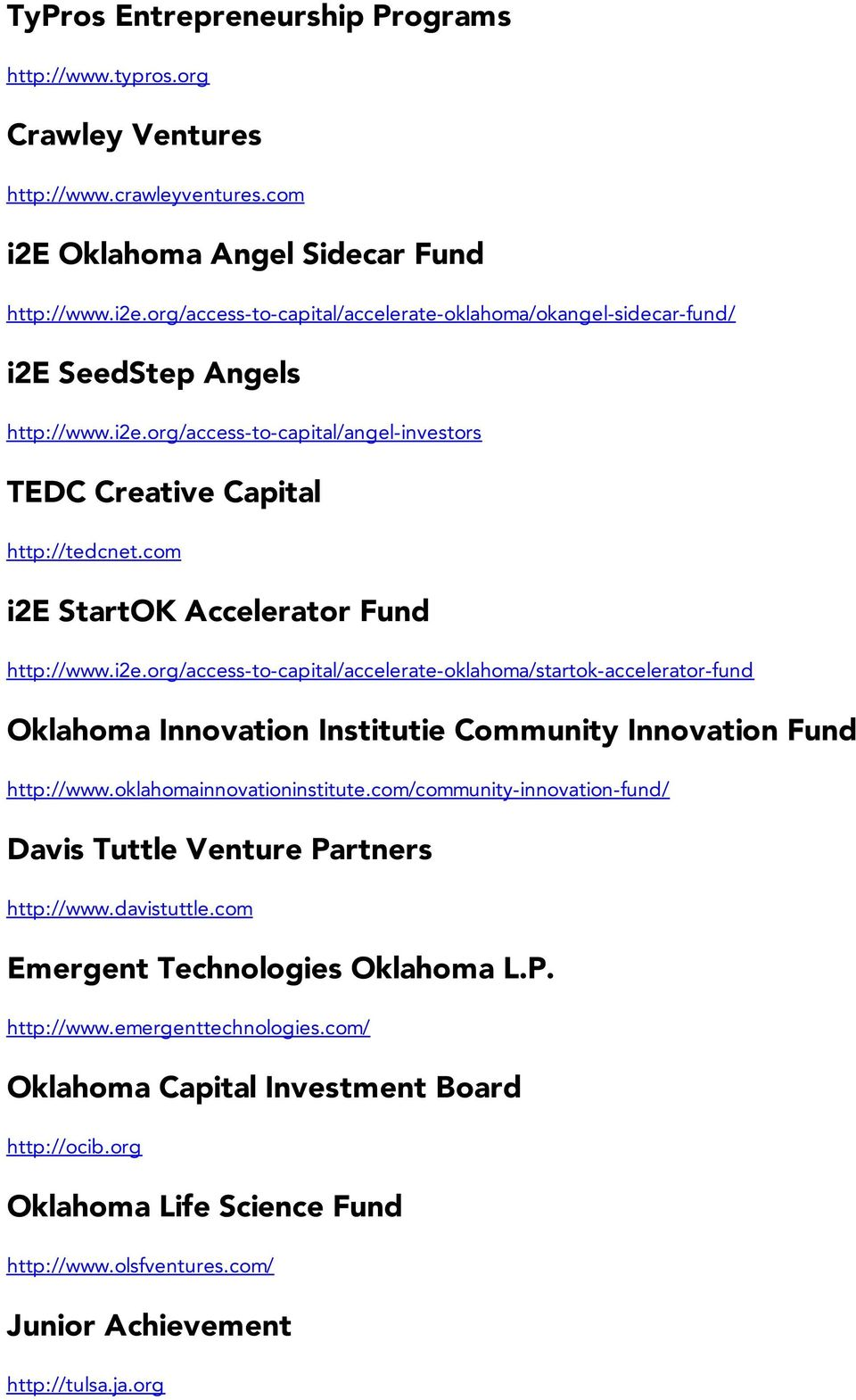 com i2e StartOK Accelerator Fund http://www.i2e.org/access-to-capital/accelerate-oklahoma/startok-accelerator-fund Oklahoma Innovation Institutie Community Innovation Fund http://www.