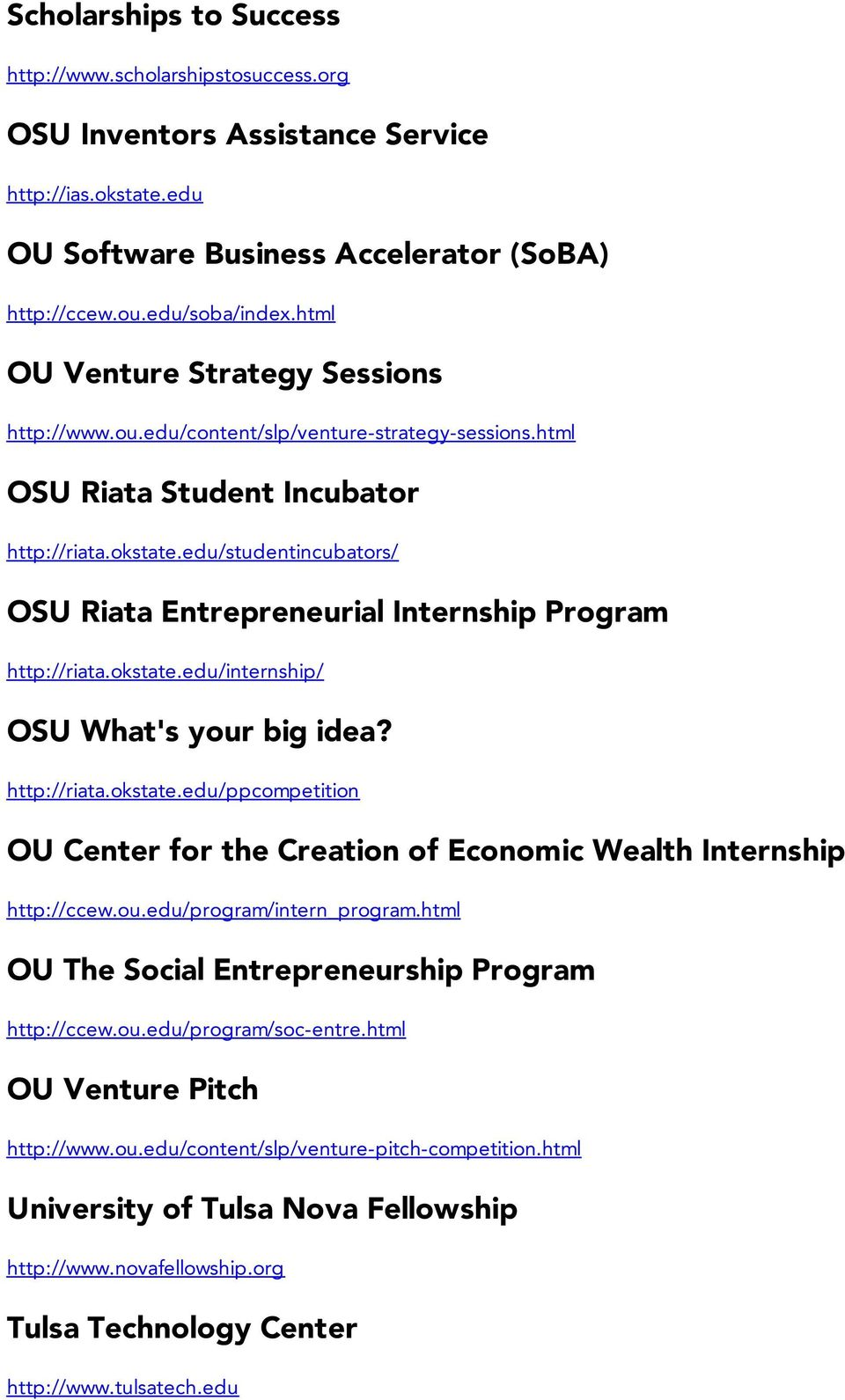 edu/studentincubators/ OSU Riata Entrepreneurial Internship Program http://riata.okstate.edu/internship/ OSU What's your big idea? http://riata.okstate.edu/ppcompetition OU Center for the Creation of Economic Wealth Internship http://ccew.