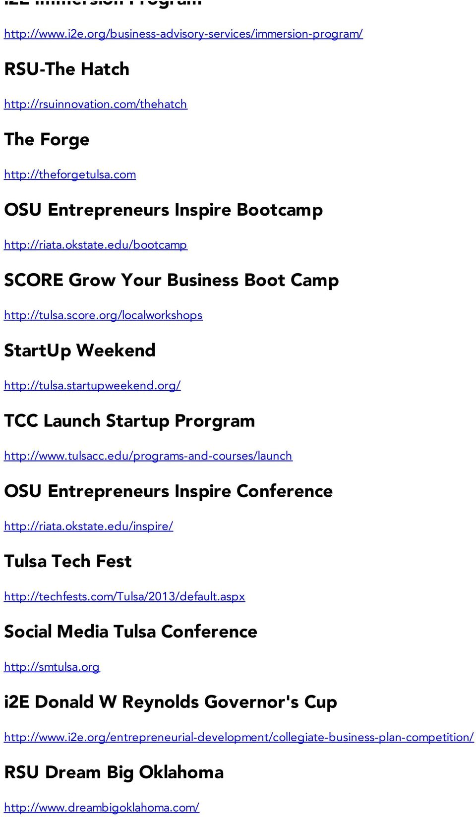 org/ TCC Launch Startup Prorgram http://www.tulsacc.edu/programs-and-courses/launch OSU Entrepreneurs Inspire Conference http://riata.okstate.edu/inspire/ Tulsa Tech Fest http://techfests.