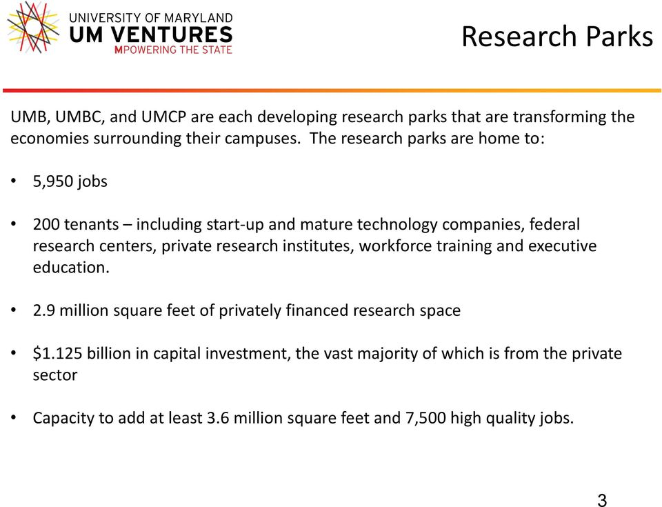 research institutes, workforce training and executive education. 2.9 million square feet of privately financed research space $1.