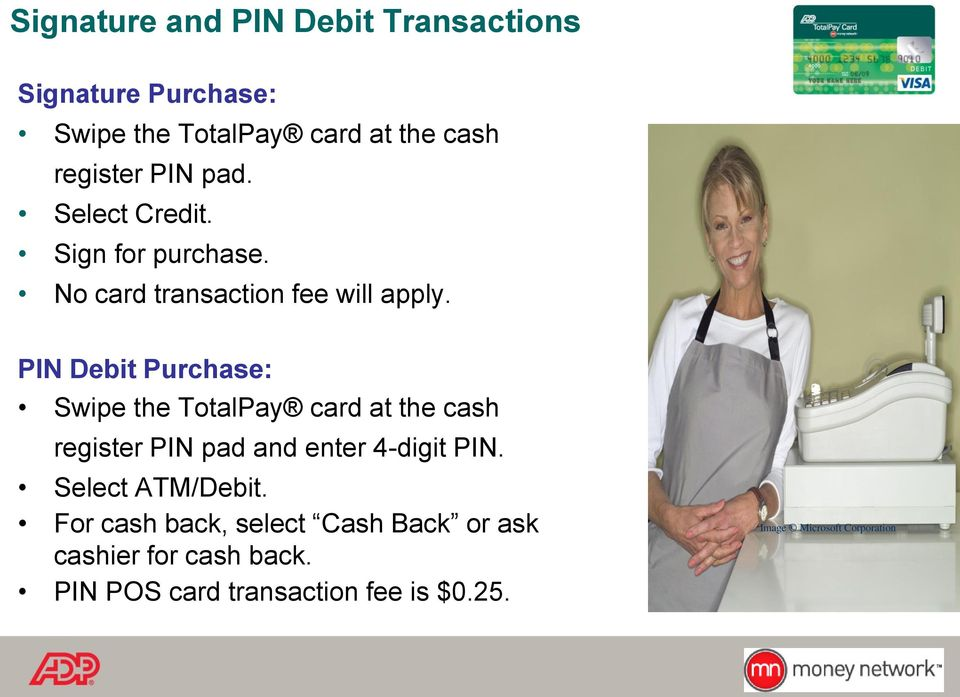 PIN Debit Purchse: Swipe the TotlPy crd t the csh register PIN pd nd enter 4-digit PIN.