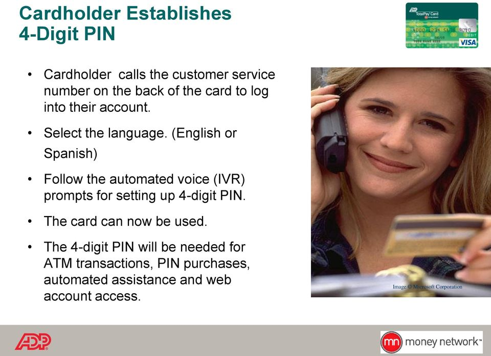 (English or Spnish) Follow the utomted voice (IVR) prompts for setting up 4-digit PIN.