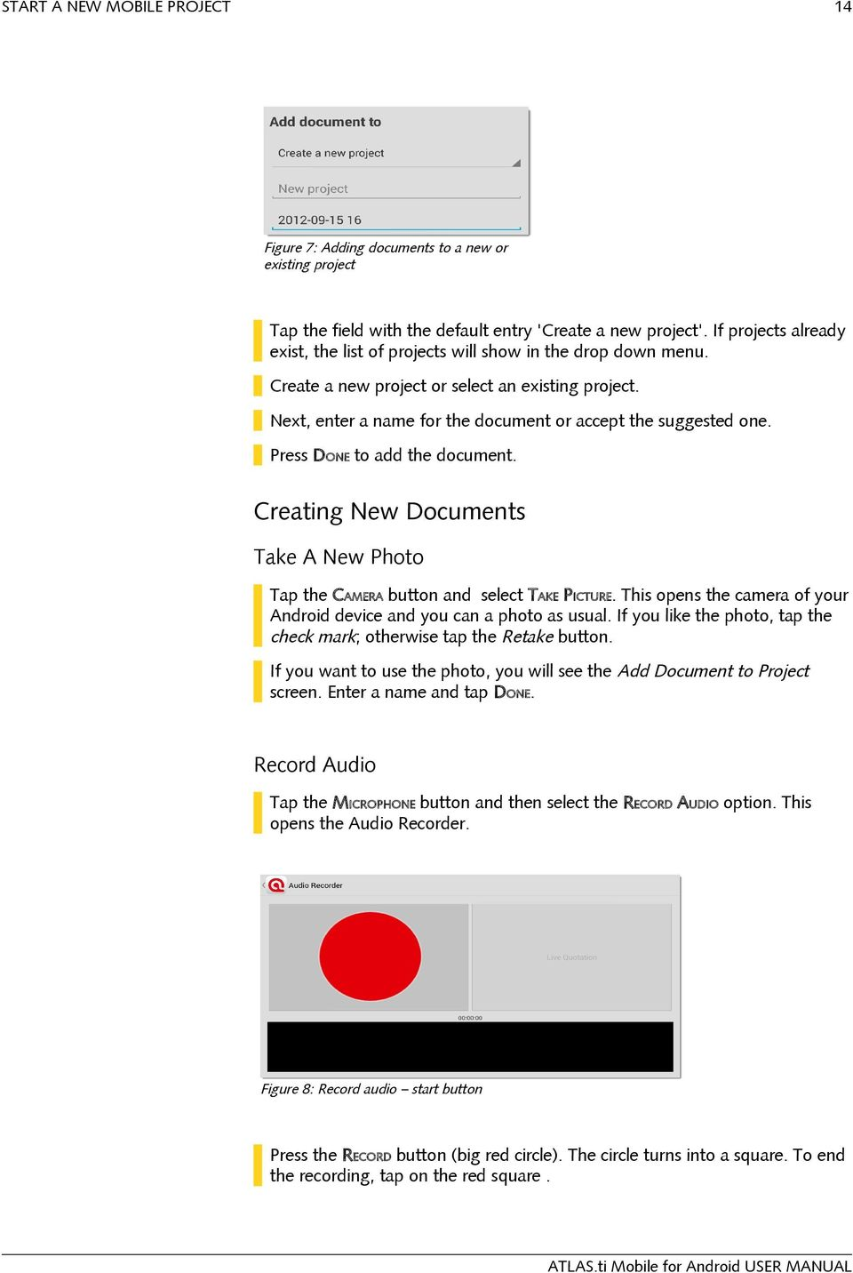Press DONE to add the document. Creating New Documents Take A New Photo Tap the CAMERA button and select TAKE PICTURE. This opens the camera of your Android device and you can a photo as usual.