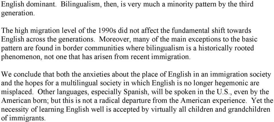 We conclude that both the anxieties about the place of in an immigration society and the hopes for a multilingual society in which is no longer hegemonic are misplaced.