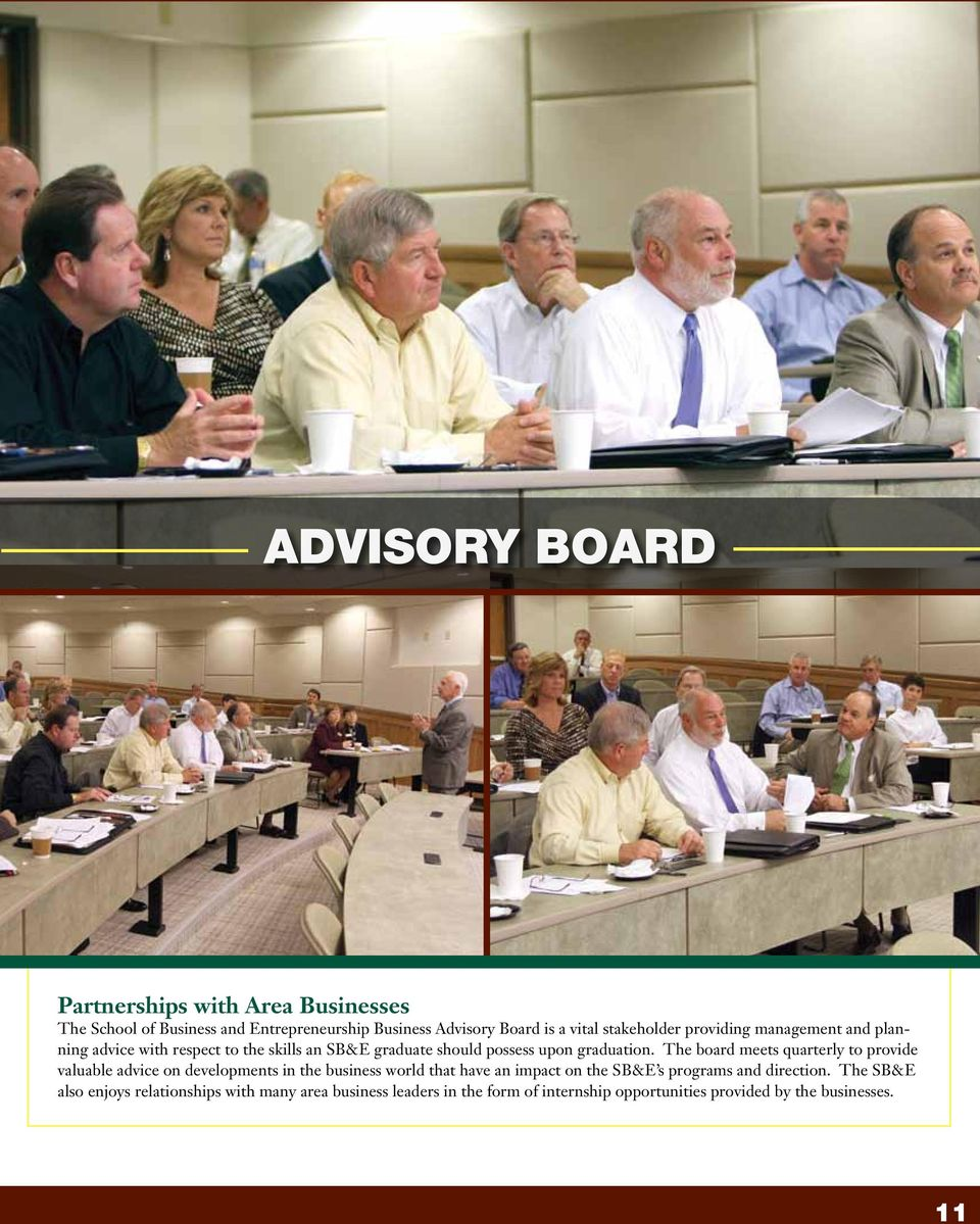 The board meets quarterly to provide valuable advice on developments in the business world that have an impact on the SB&E s programs