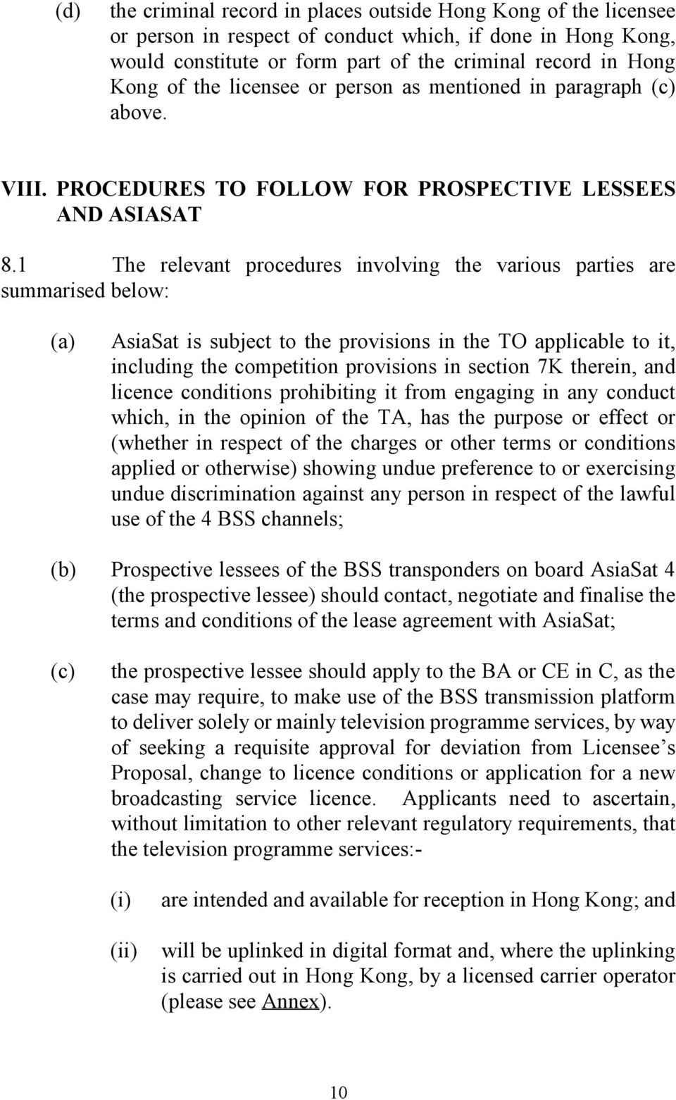 1 The relevant procedures involving the various parties are summarised below: (a) AsiaSat is subject to the provisions in the TO applicable to it, including the competition provisions in section 7K