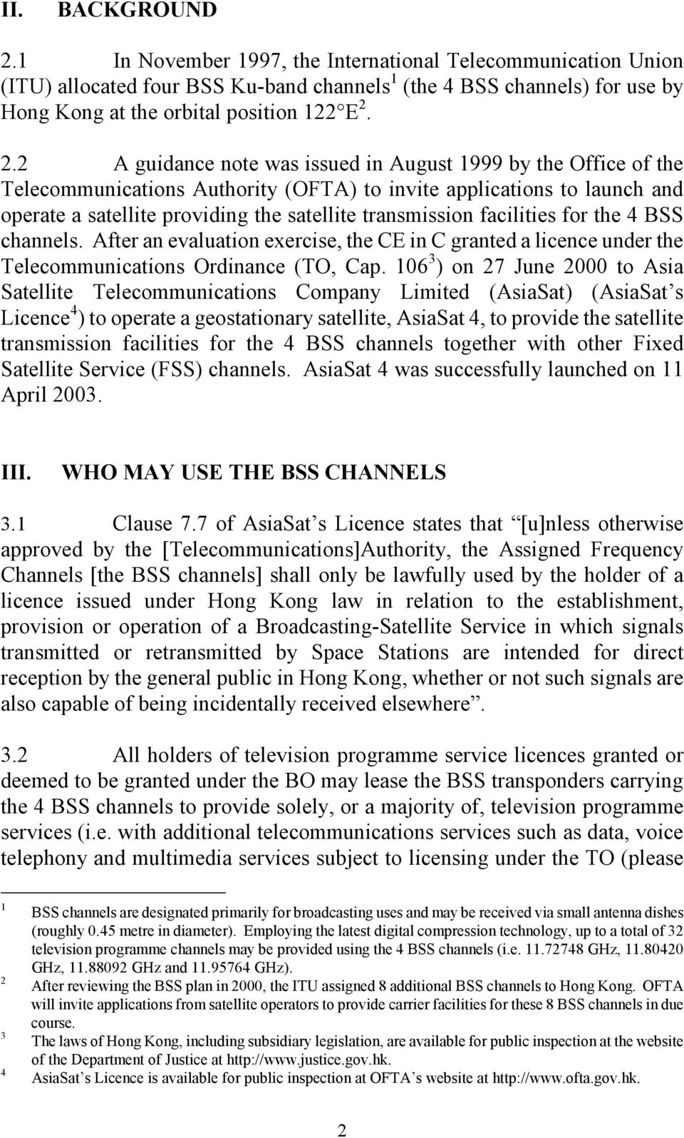 2.2 A guidance note was issued in August 1999 by the Office of the Telecommunications Authority (OFTA) to invite applications to launch and operate a satellite providing the satellite transmission