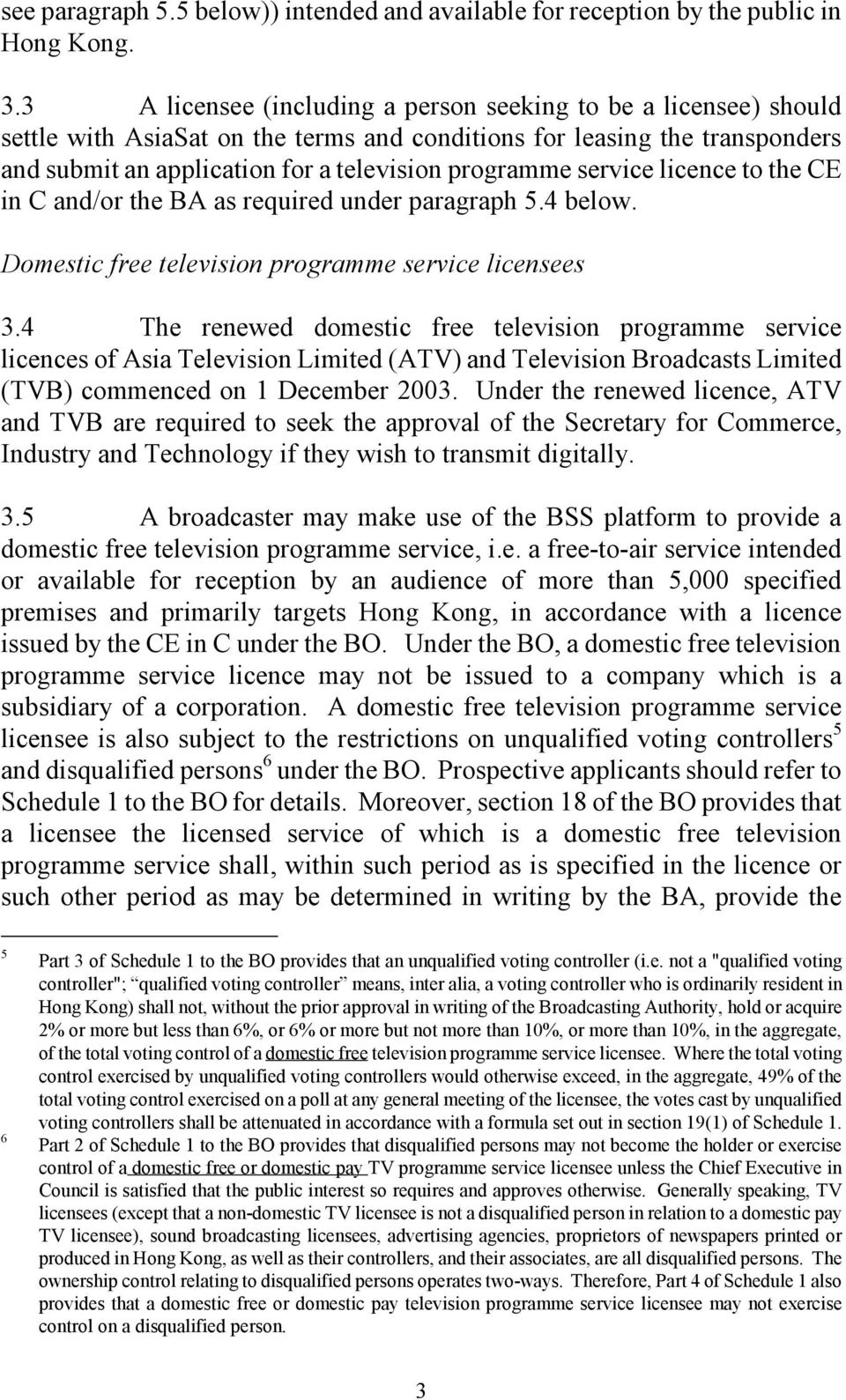 service licence to the CE in C and/or the BA as required under paragraph 5.4 below. Domestic free television programme service licensees 3.