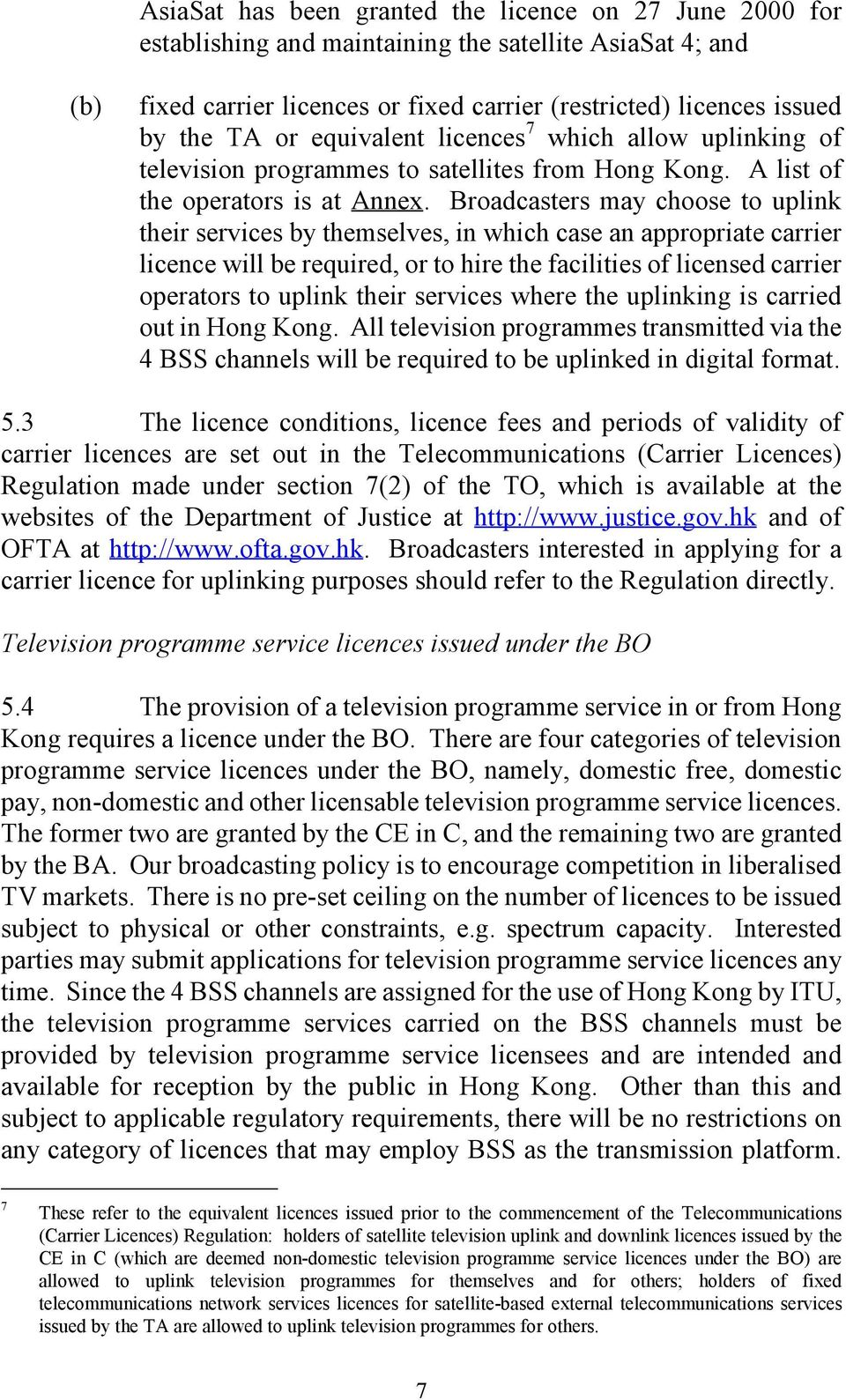 Broadcasters may choose to uplink their services by themselves, in which case an appropriate carrier licence will be required, or to hire the facilities of licensed carrier operators to uplink their