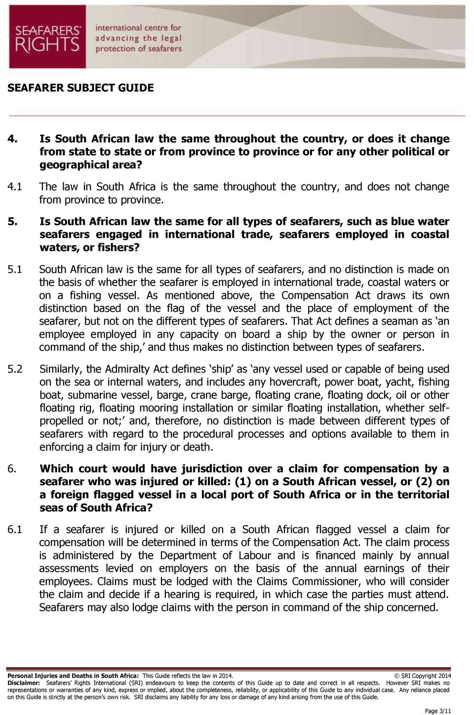 Is South African law the same for all types of seafarers, such as blue water seafarers engaged in international trade, seafarers employed in coastal waters, or fishers? 5.
