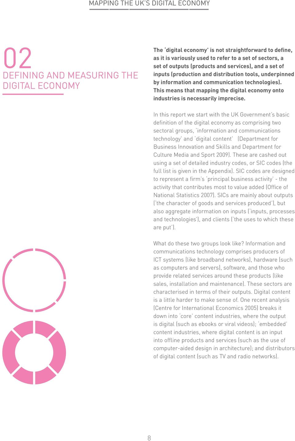 In this report we start with the UK Government s basic definition of the digital economy as comprising two sectoral groups, information and communications technology and digital content (Department