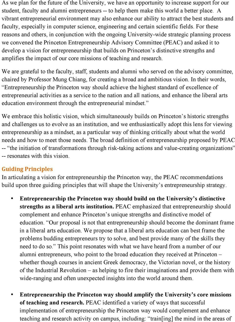 For these reasons and others, in conjunction with the ongoing University-wide strategic planning process we convened the Princeton Entrepreneurship Advisory Committee (PEAC) and asked it to develop a