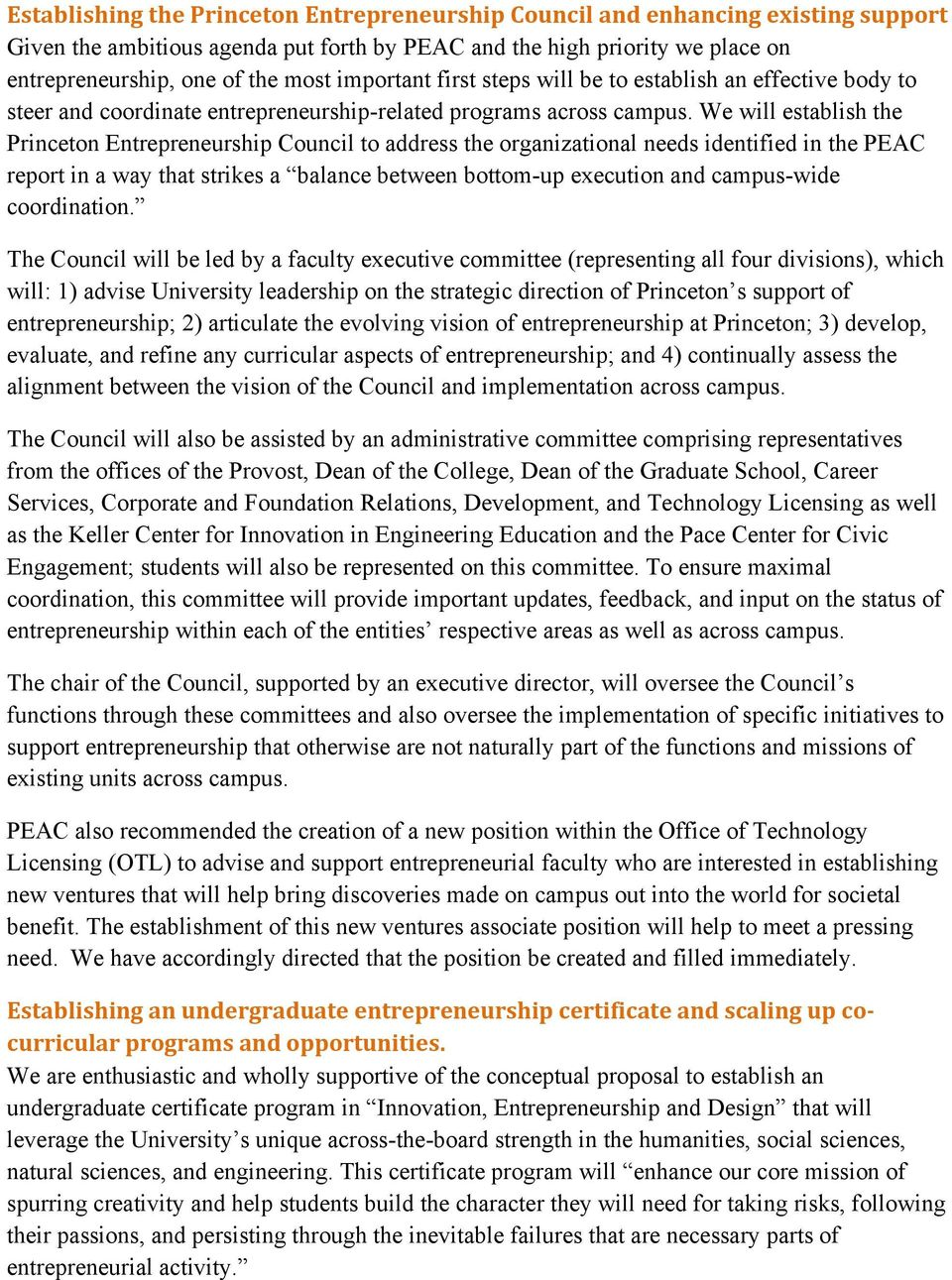 We will establish the Princeton Entrepreneurship Council to address the organizational needs identified in the PEAC report in a way that strikes a balance between bottom-up execution and campus-wide