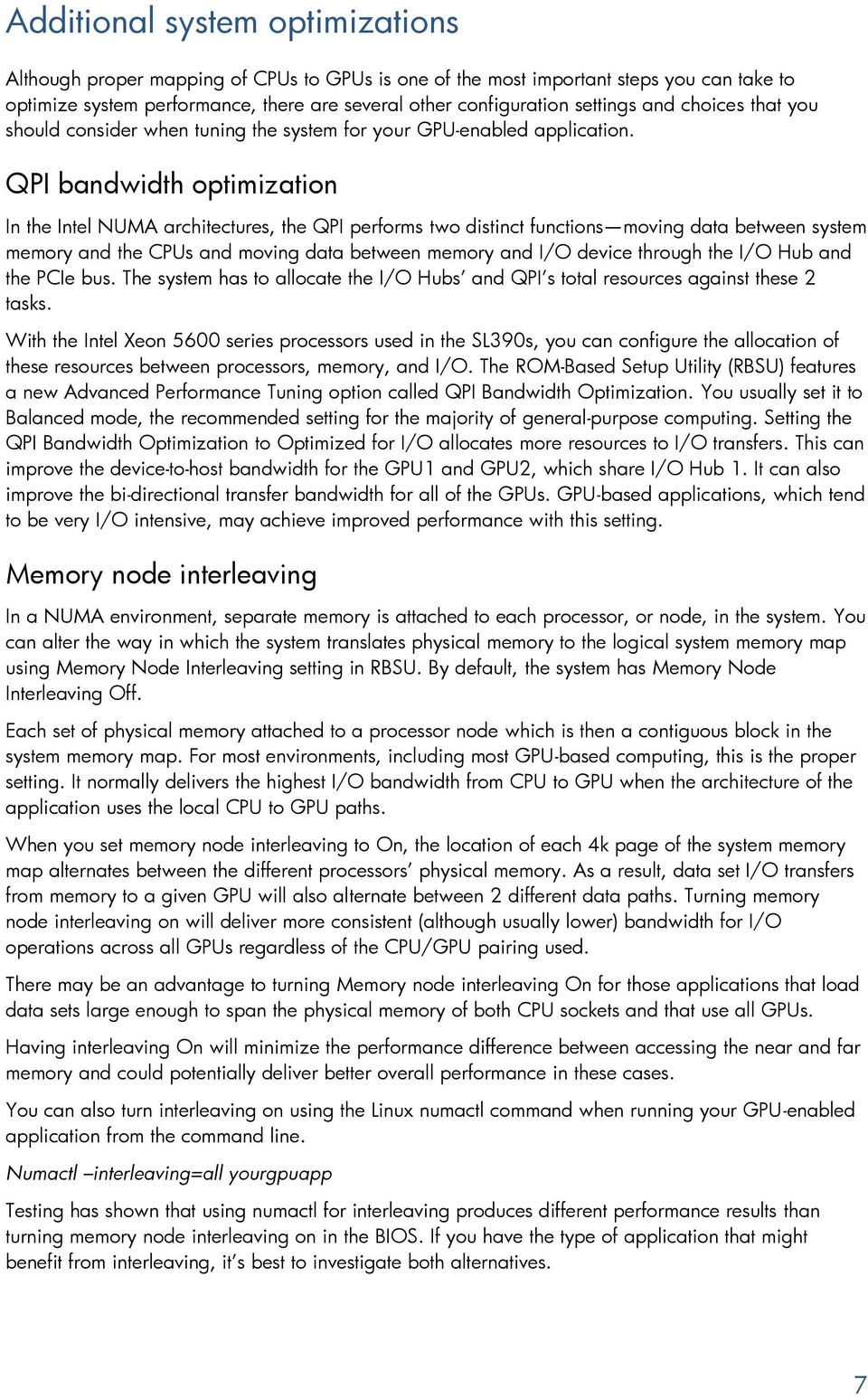 QPI bandwidth optimization In the Intel NUMA architectures, the QPI performs two distinct functions moving data between system memory and the CPUs and moving data between memory and I/O device