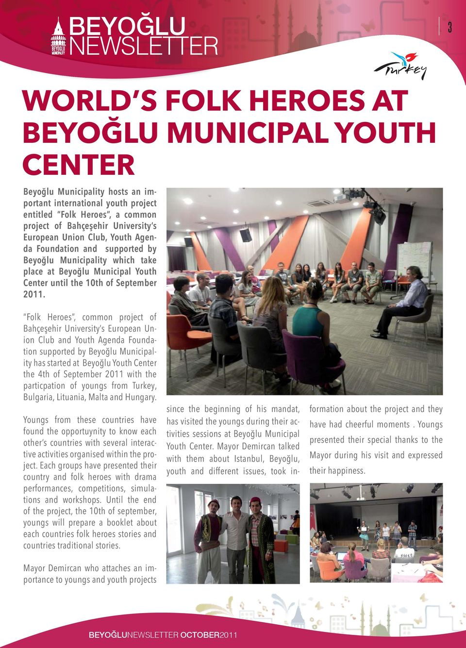 Folk Heroes, common project of Bahçeşehir University s European Union Club and Youth Agenda Foundation supported by Beyoğlu Municipality has started at Beyoğlu Youth Center the 4th of September 2011