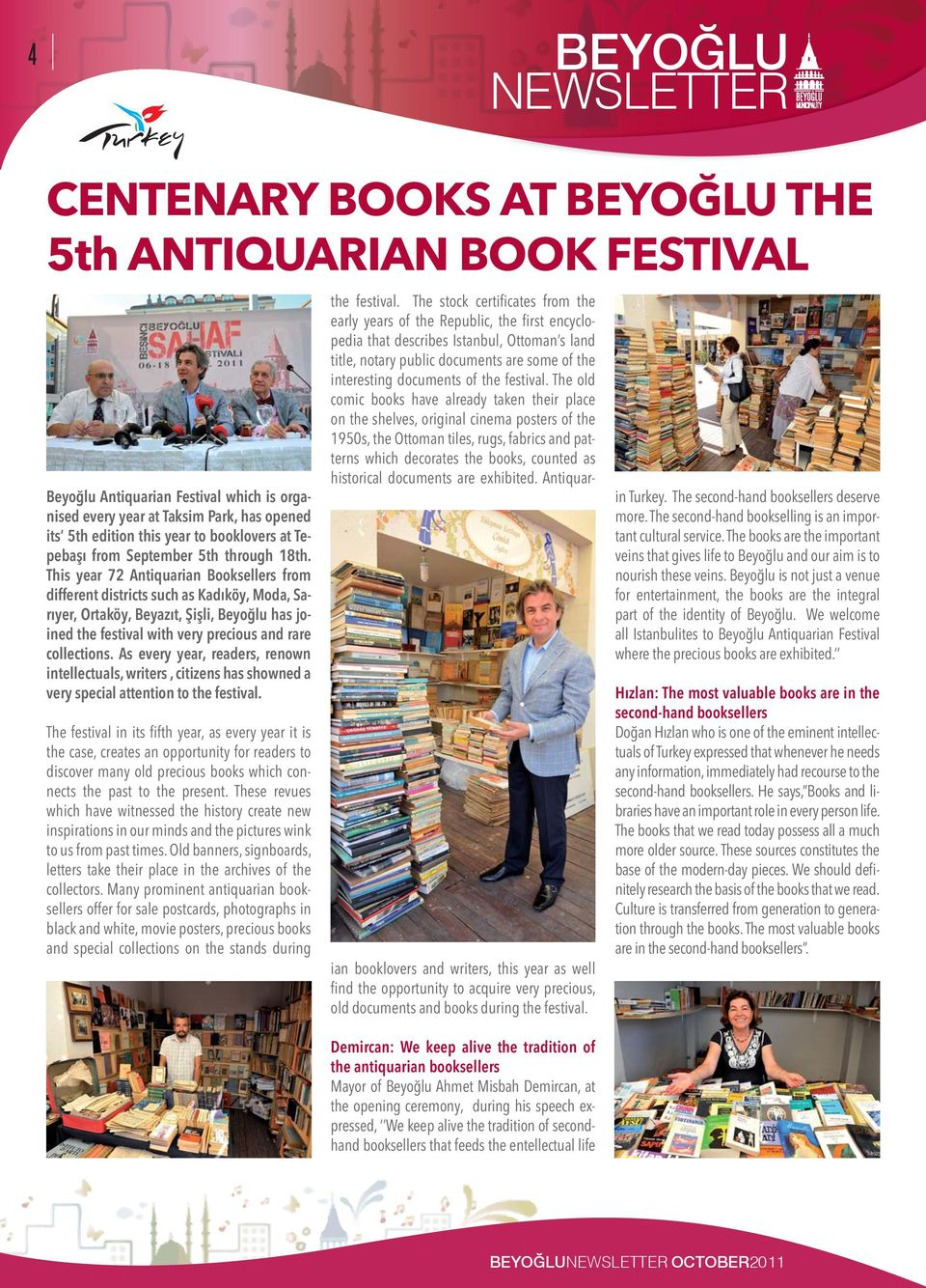 This year 72 Antiquarian Booksellers from different districts such as Kadıköy, Moda, Sarıyer, Ortaköy, Beyazıt, Şişli, Beyoğlu has joined the festival with very precious and rare collections.
