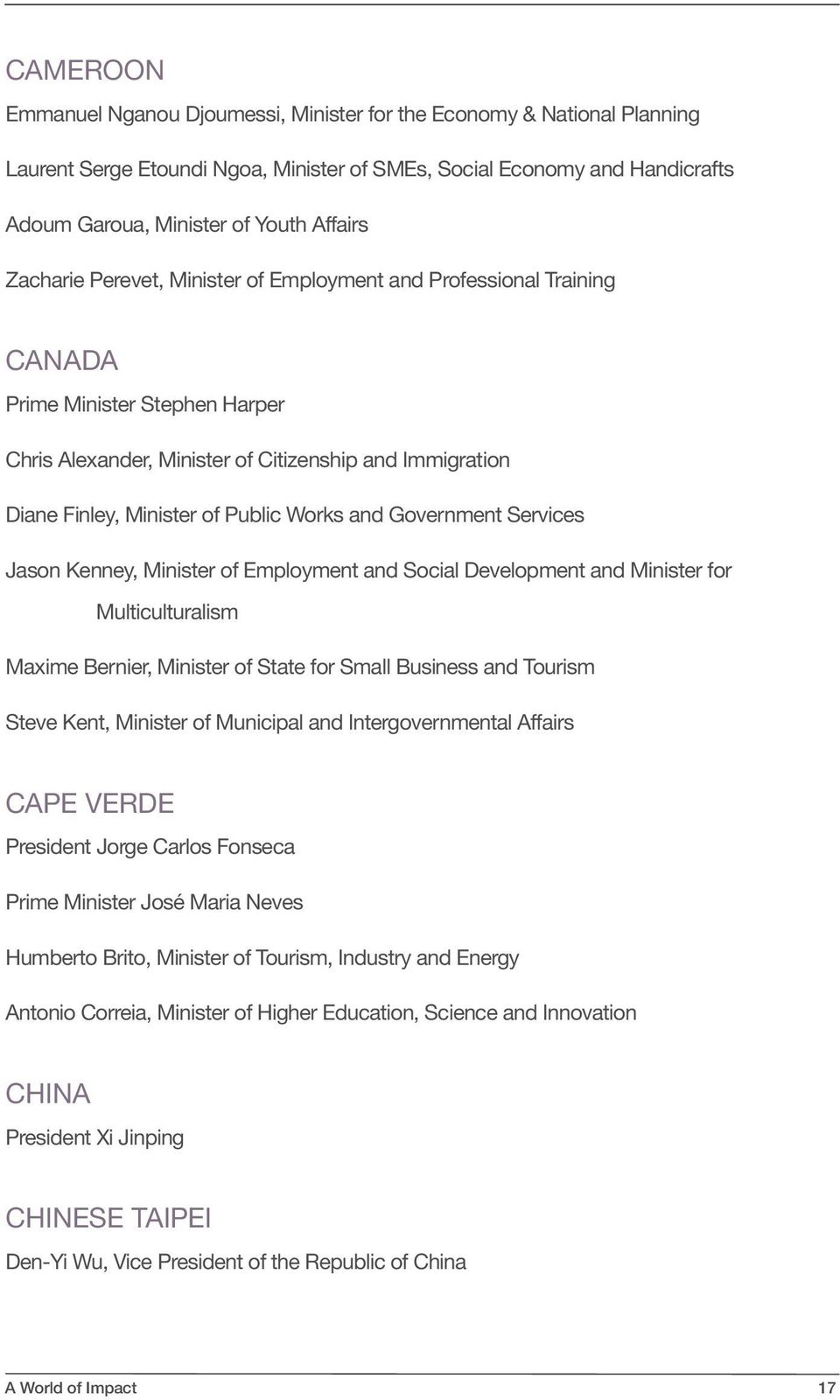 and Government Services Jason Kenney, Minister of Employment and Social Development and Minister for Multiculturalism Maxime Bernier, Minister of State for Small Business and Tourism Steve Kent,