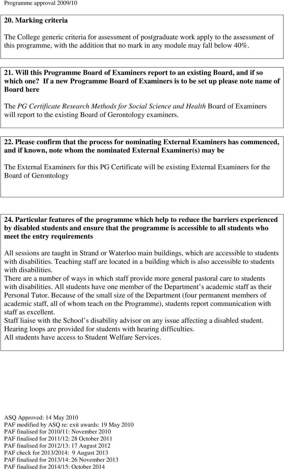 If a new Programme Board of Examiners is to be set up please note name of Board here The PG Certificate Research Methods for Social Science and Health Board of Examiners will report to the existing