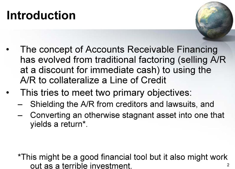objectives: Shielding the A/R from creditors and lawsuits, and Converting an otherwise stagnant asset into one