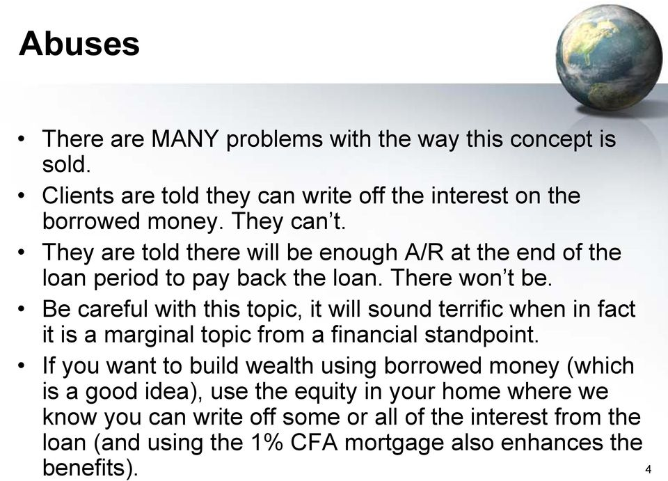 Be careful with this topic, it will sound terrific when in fact it is a marginal topic from a financial standpoint.