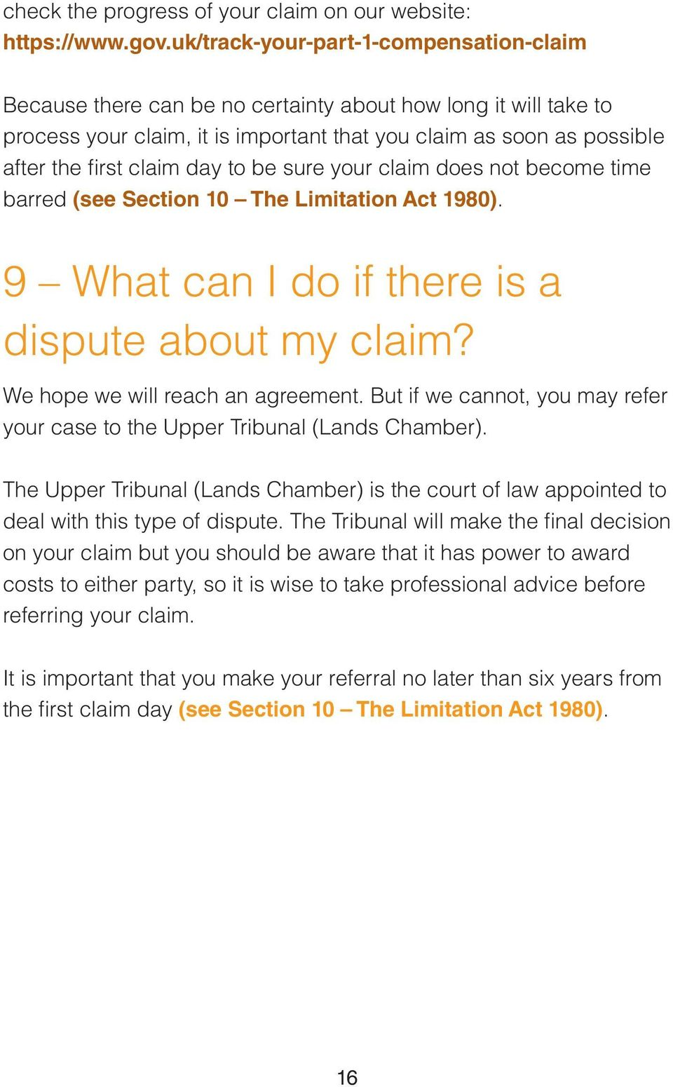 day to be sure your claim does not become time barred (see Section 10 The Limitation Act 1980). 9 What can I do if there is a dispute about my claim? We hope we will reach an agreement.