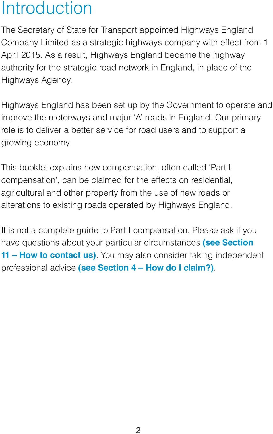 Highways England has been set up by the Government to operate and improve the motorways and major A roads in England.