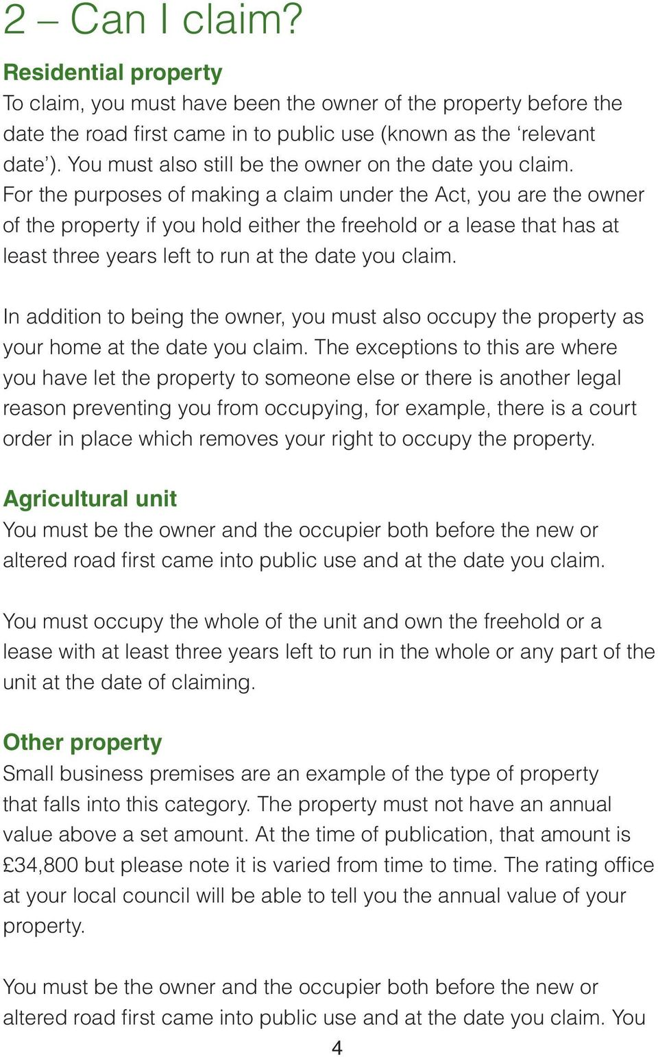 For the purposes of making a claim under the Act, you are the owner of the property if you hold either the freehold or a lease that has at least three years left to run at the date you claim.
