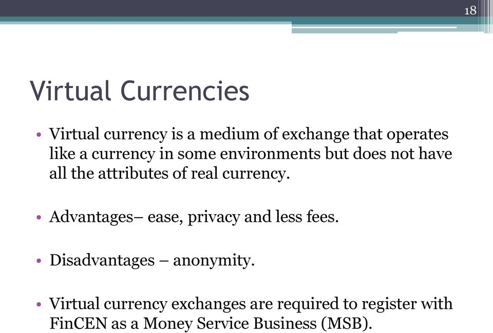 currency. Advantages ease, privacy and less fees. Disadvantages anonymity.