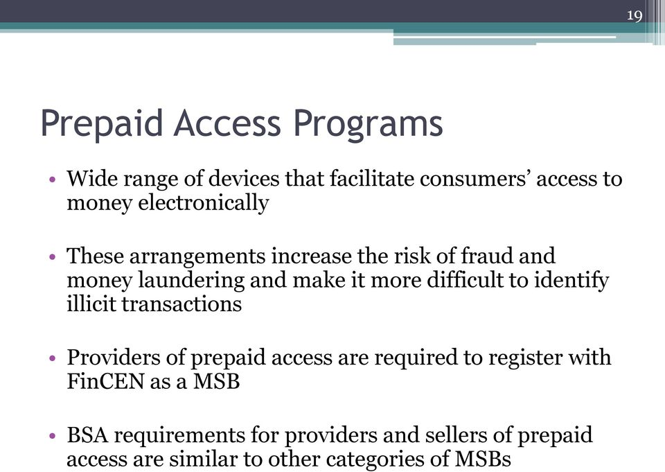 difficult to identify illicit transactions Providers of prepaid access are required to register with
