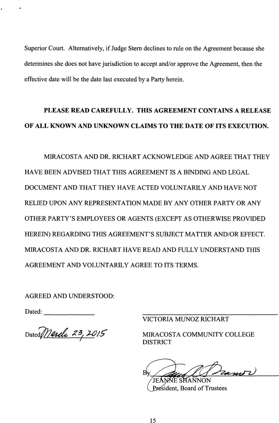 last executed by a Party herein. PLEASE READ CAREFULLY. THIS AGREEMENT CONTAINS A RELEASE OF ALL KNOWN AND UNKNOWN CLAIMS TO THE DATE OF ITS EXECUTION. MIRACOSTA AND DR.
