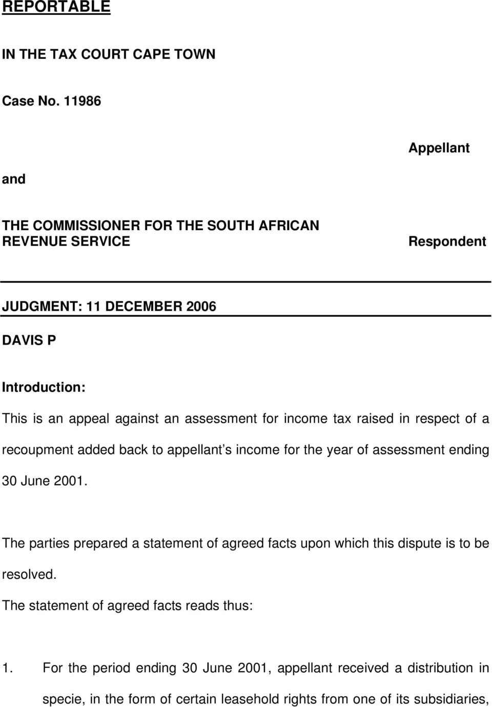 against an assessment for income tax raised in respect of a recoupment added back to appellant s income for the year of assessment ending 30 June 2001.