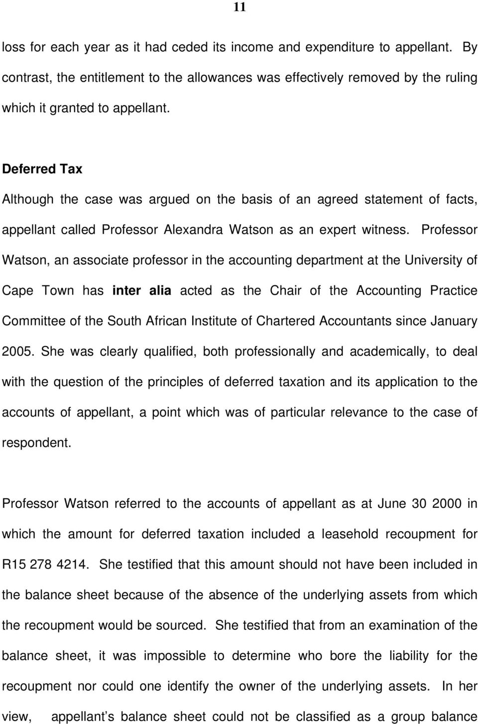 Professor Watson, an associate professor in the accounting department at the University of Cape Town has inter alia acted as the Chair of the Accounting Practice Committee of the South African