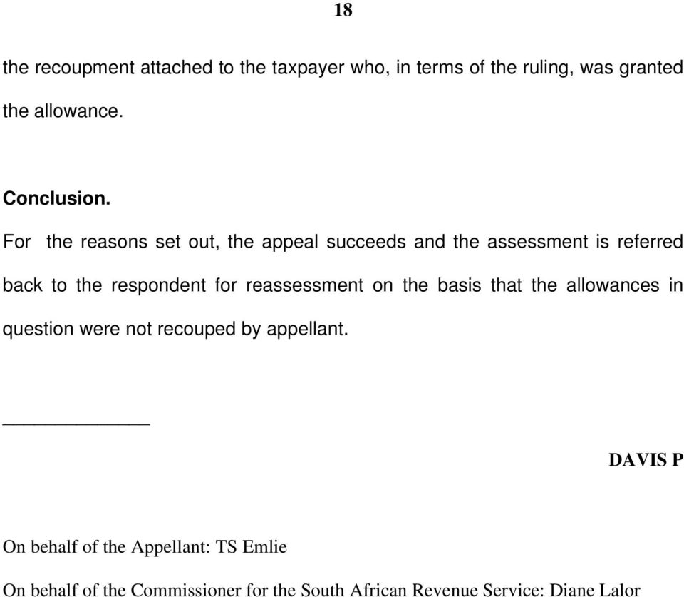 For the reasons set out, the appeal succeeds and the assessment is referred back to the respondent for