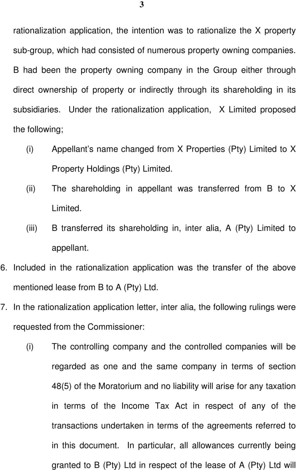 Under the rationalization application, X Limited proposed the following; (i) Appellant s name changed from X Properties (Pty) Limited to X Property Holdings (Pty) Limited.