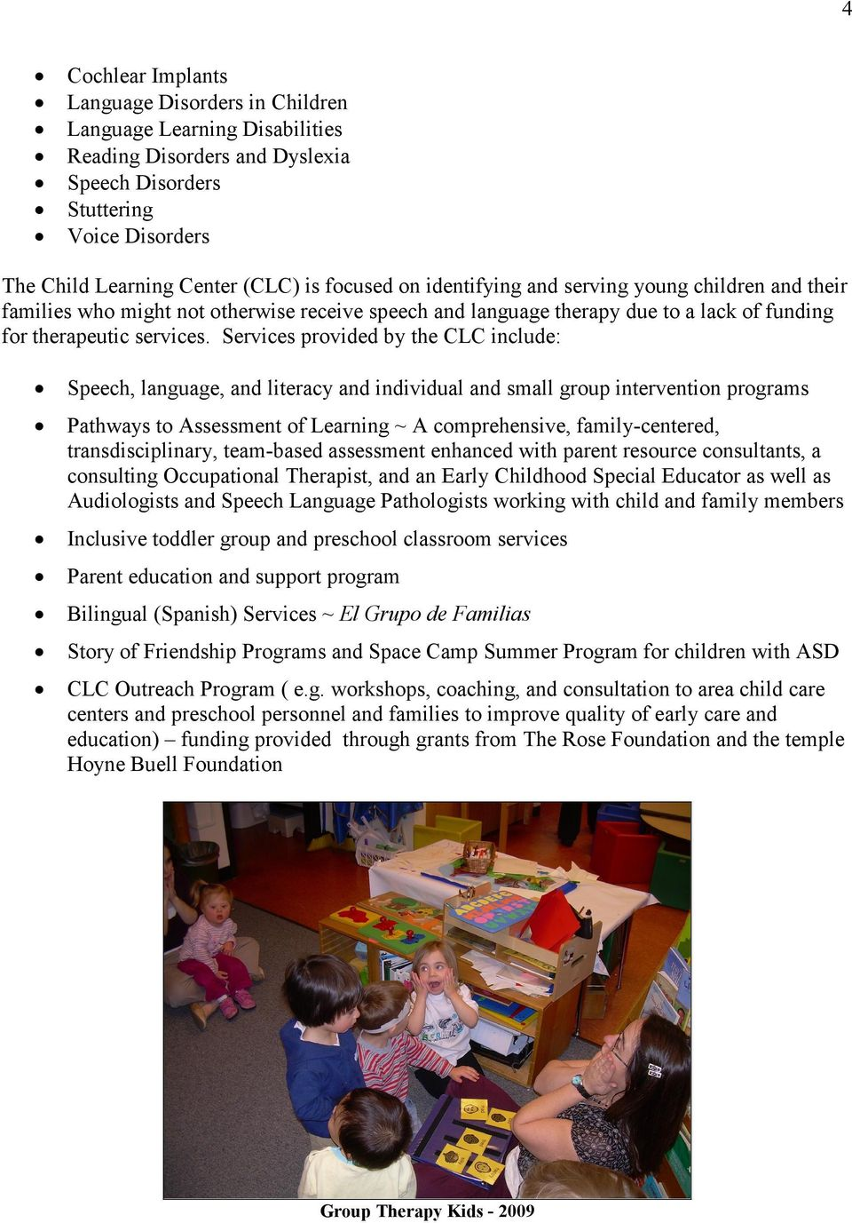 Services provided by the CLC include: Speech, language, and literacy and individual and small group intervention programs Pathways to Assessment of Learning ~ A comprehensive, family-centered,