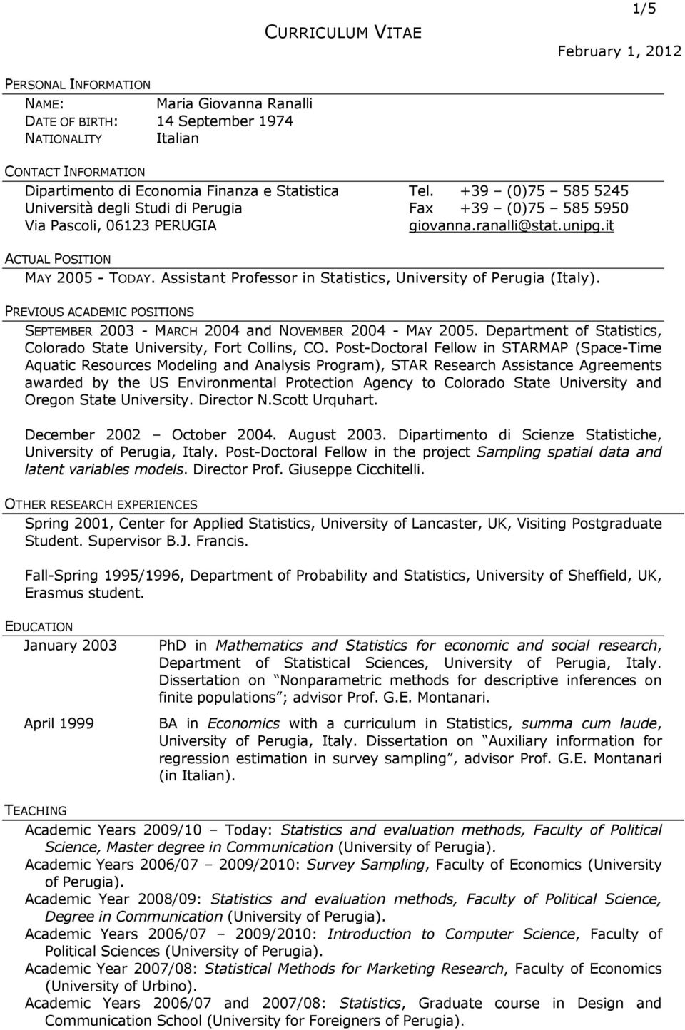 Assistant Professor in Statistics, University of Perugia (Italy). PREVIOUS ACADEMIC POSITIONS SEPTEMBER 2003 - MARCH 2004 and NOVEMBER 2004 - MAY 2005.