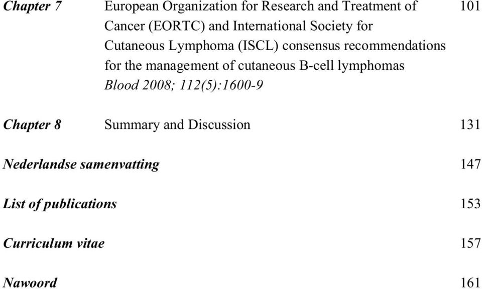 management of cutaneous B-cell lymphomas Blood 2008; 112(5):1600-9 Chapter 8 Summary and