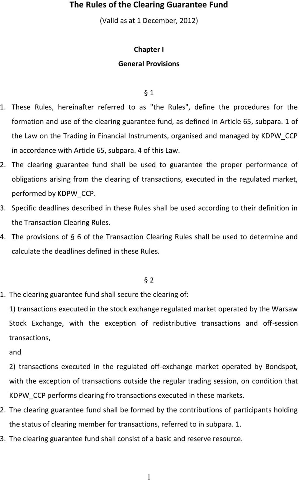 1 of the Law on the Trading in Financial Instruments, organised and managed by KDPW_CCP in accordance with Article 65, subpara. 4 of this Law. 2.
