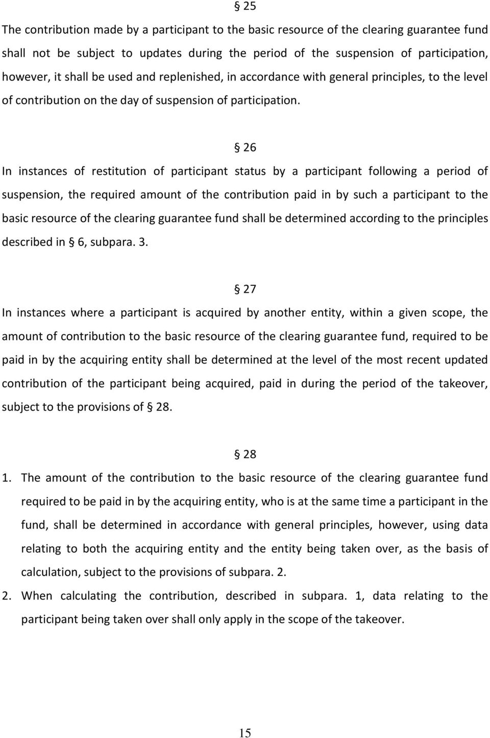 26 In instances of restitution of participant status by a participant following a period of suspension, the required amount of the contribution paid in by such a participant to the basic resource of