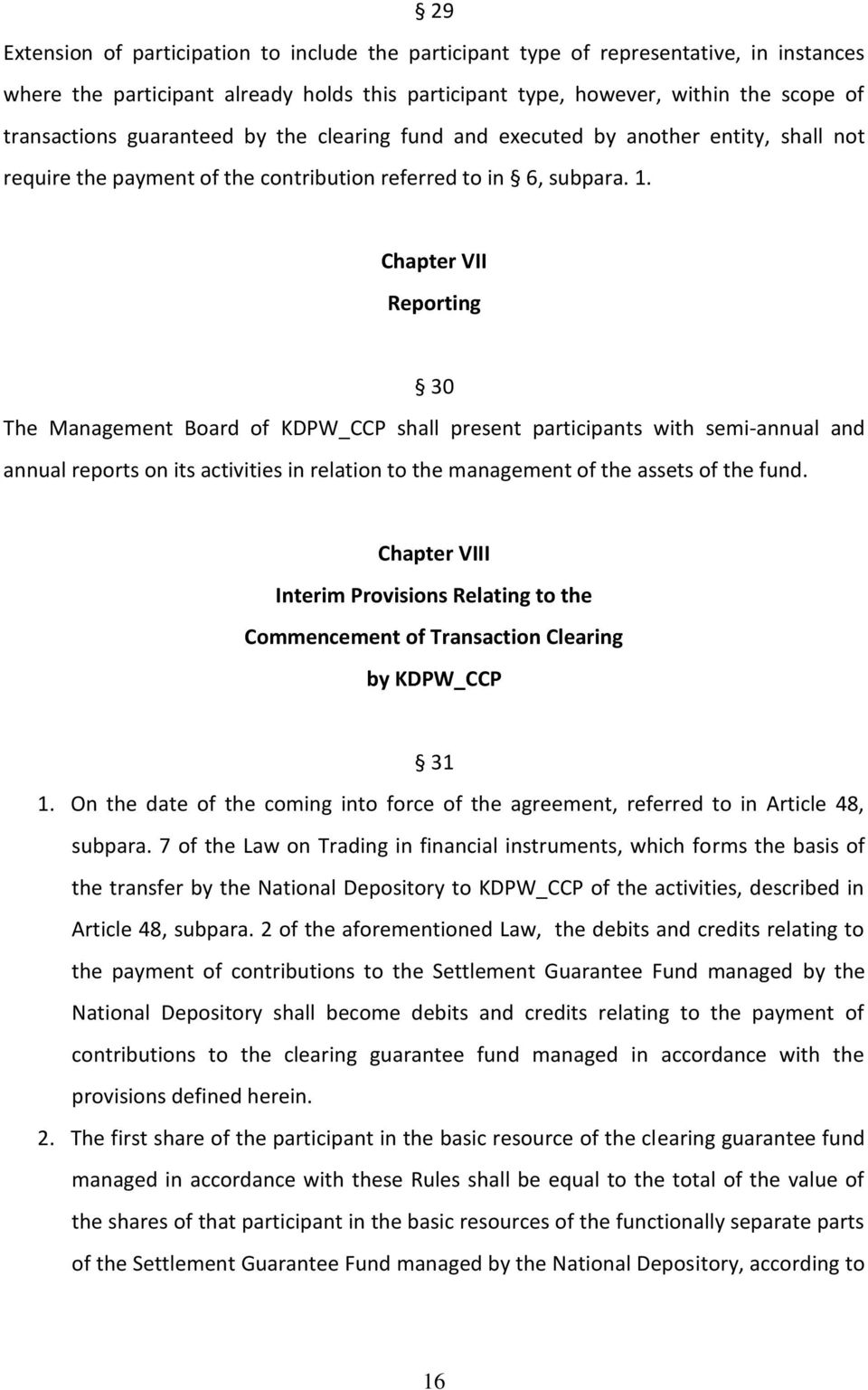 Chapter VII Reporting 30 The Management Board of KDPW_CCP shall present participants with semi-annual and annual reports on its activities in relation to the management of the assets of the fund.