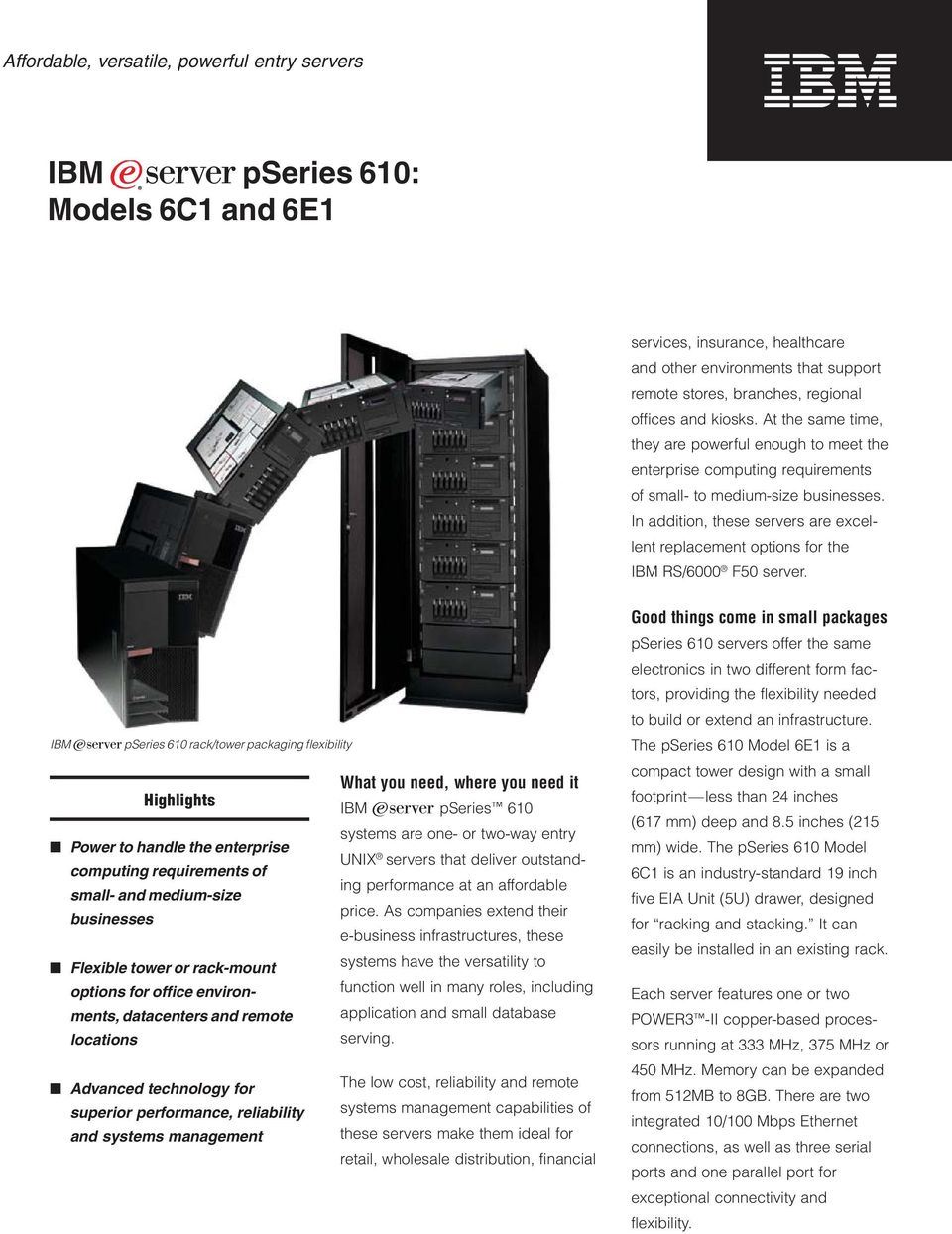 In addition, these servers are excellent replacement options for the IBM RS/6000 F50 server.