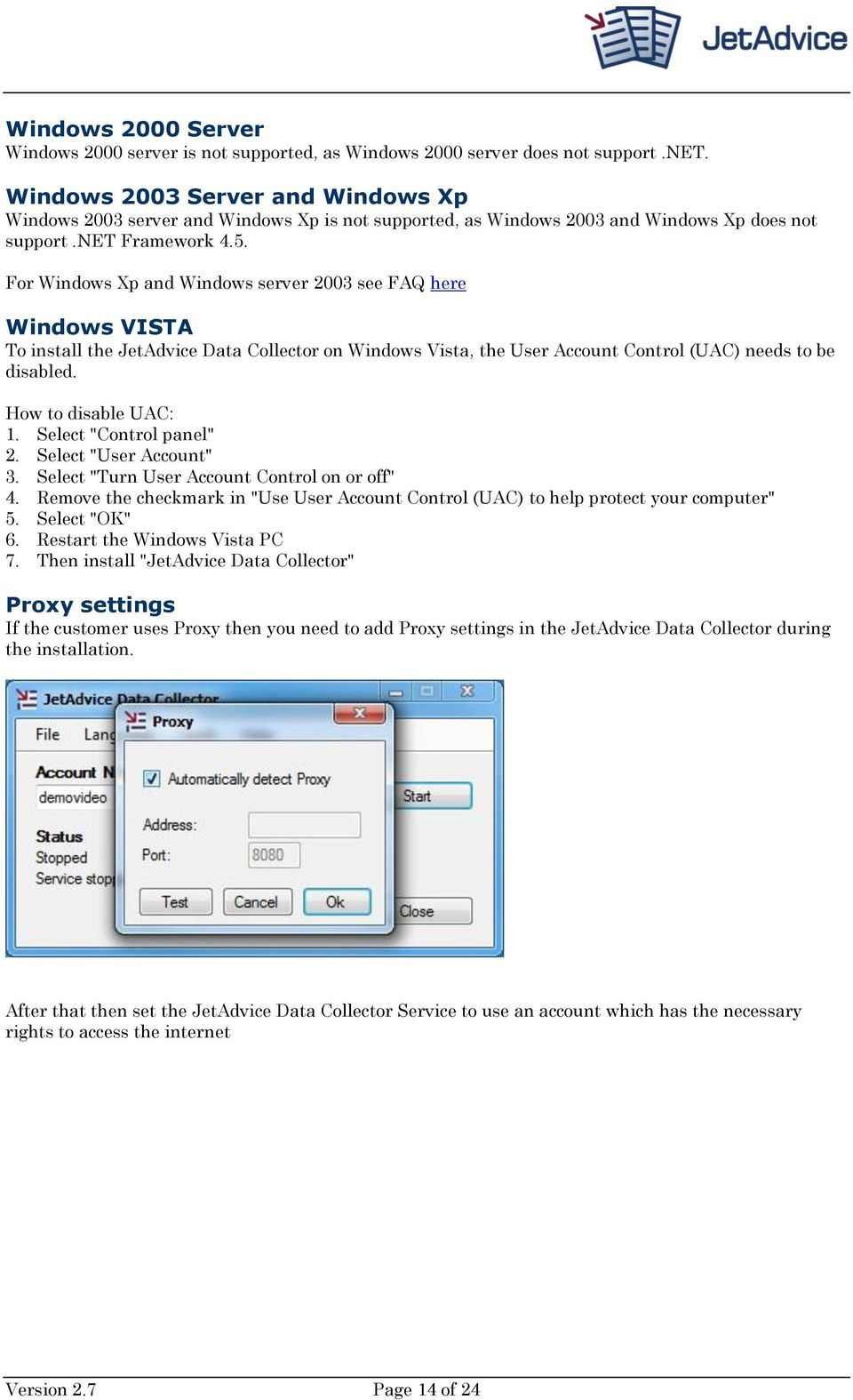 For Windows Xp and Windows server 2003 see FAQ here Windows VISTA To install the JetAdvice Data Collector on Windows Vista, the User Account Control (UAC) needs to be disabled. How to disable UAC: 1.