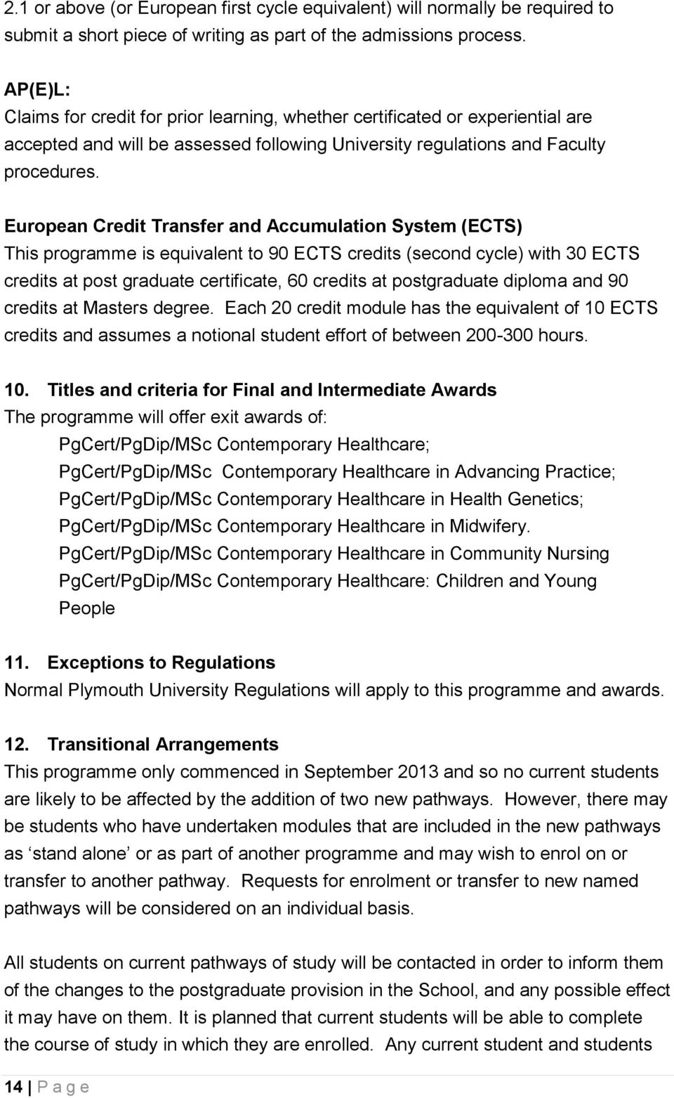 European Credit Transfer and Accumulation System (ECTS) This programme is equivalent to 90 ECTS credits (second cycle) with 30 ECTS credits at post graduate certificate, 60 credits at postgraduate