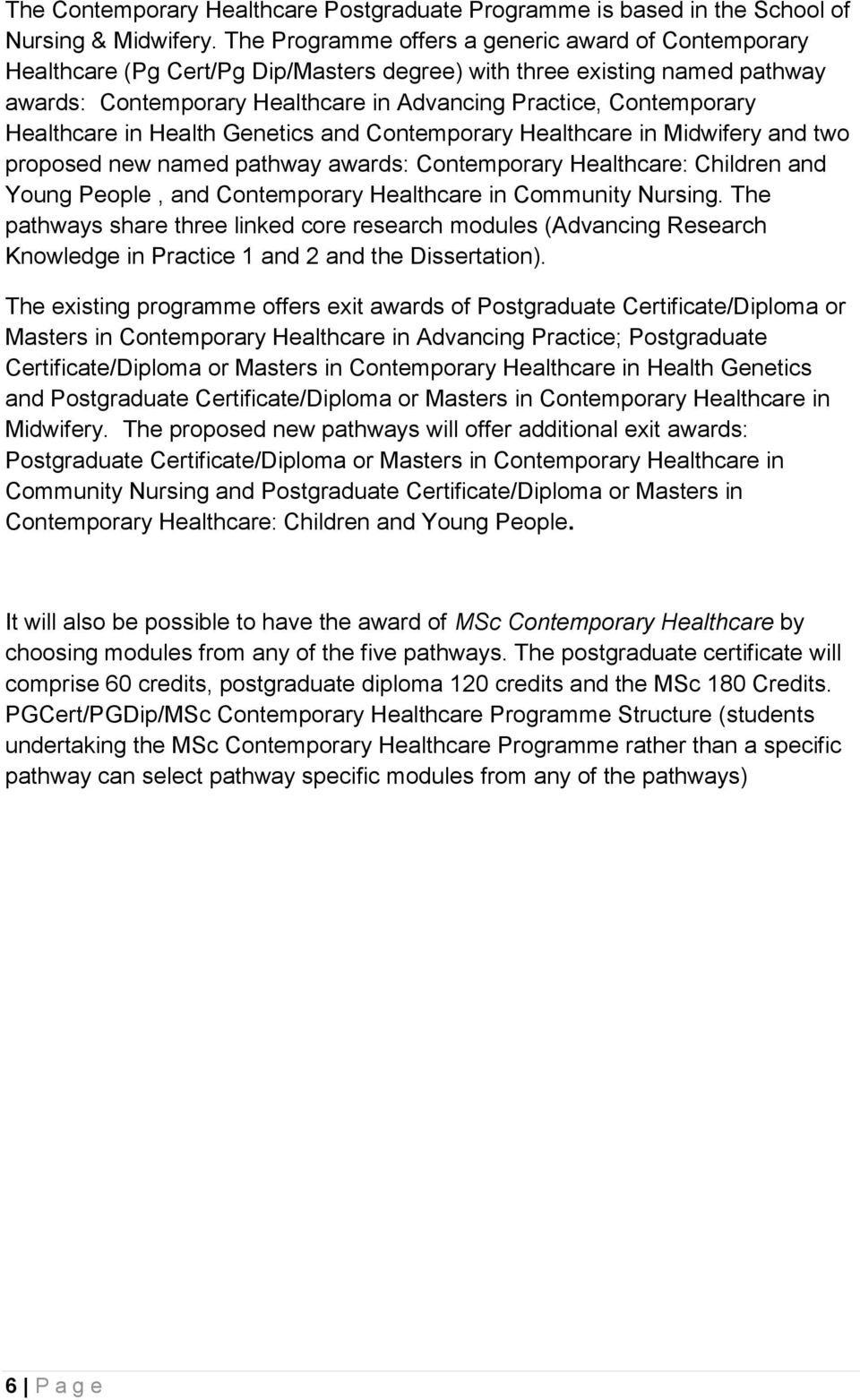 Healthcare in Health Genetics and Contemporary Healthcare in Midwifery and two proposed new named pathway awards: Contemporary Healthcare: Children and Young People, and Contemporary Healthcare in