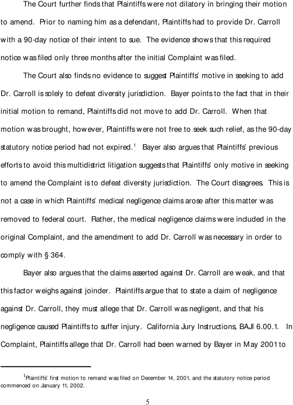 The Court also finds no evidence to suggest Plaintiffs motive in seeking to add Dr. Carroll is solely to defeat diversity jurisdiction.