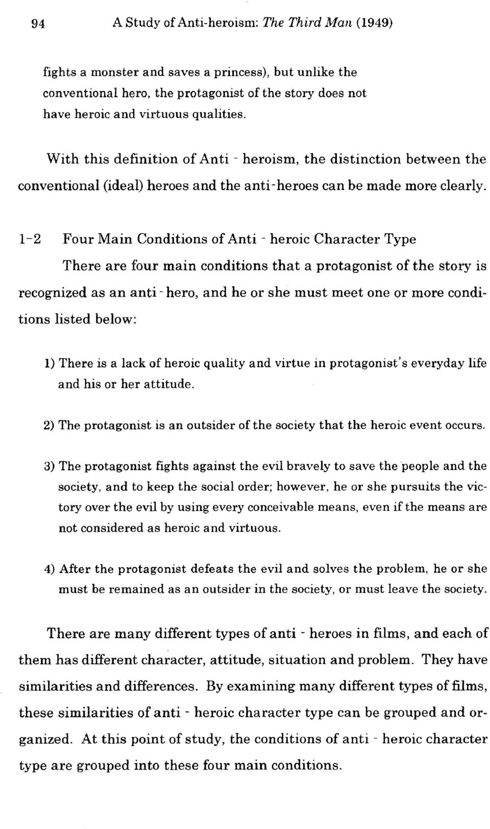 1-2 Four Main Conditions of Anti - heroic Character Type There are four main conditions that a protagonist of the story is recognized as an anti- hero, and he or she must meet one or more conditions
