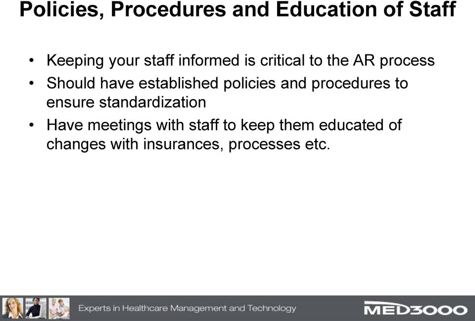 policies and procedures to ensure standardization Have meetings